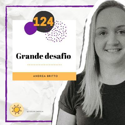 Dose #124 - Grande desafio