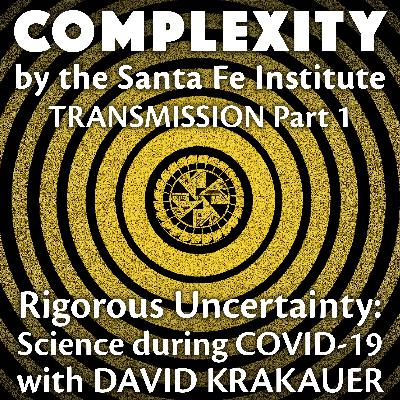 Rigorous Uncertainty: Science During COVID-19 with David Krakauer (Transmission Series Ep. 1)
