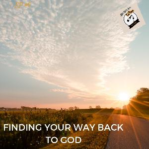 Ep #6 - Finding Your Way Back to God