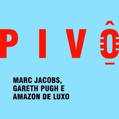 #18 - Marc Jacobs, Gareth Pugh e Amazon de luxo