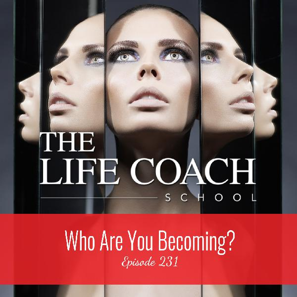 Ep #231: Who Are You Becoming?