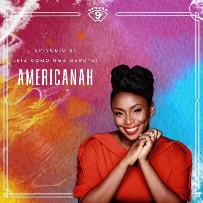 Leia como uma Garota! #01 - Americanah