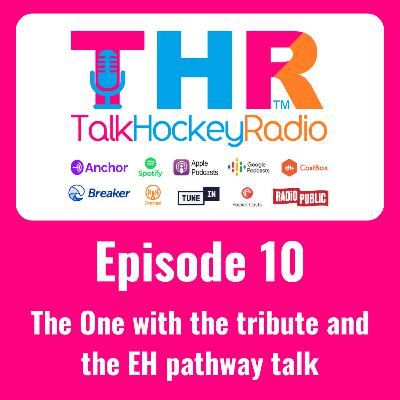 Talk Hockey Radio: Episode 10 - The One with the tribute and the EH pathway talk