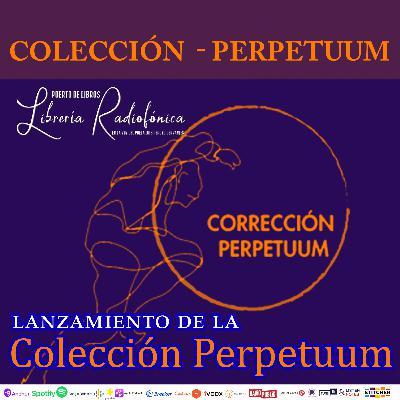 #250: Presentación de la Colección Perpetuum