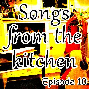 Songs from the kitchen, episode 10