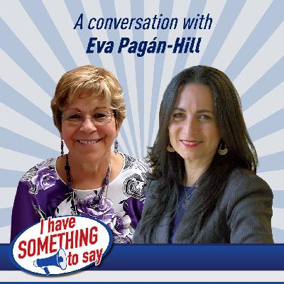 "Episode #56: ""I Have SOMETHING To Say"" with special guest, Eva Pagan Hill"