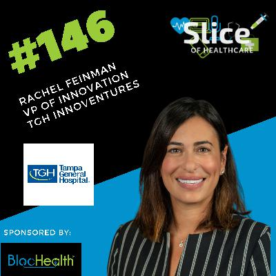 #146 - Rachel Feinman, Vice President of Innovation at TGH InnoVentures (part of Tampa General Hospital)