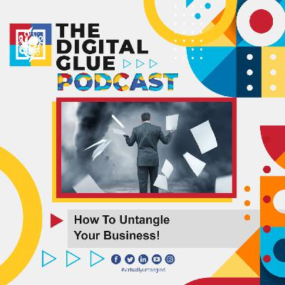 EP: 25 - How to Untangle Your Business!