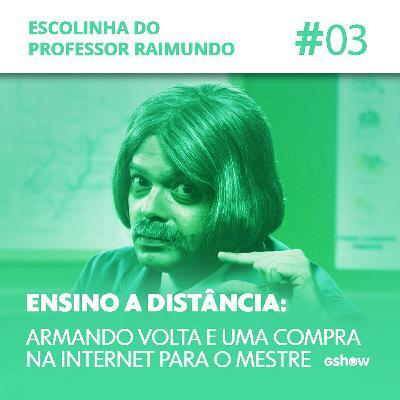 #3 - Armando Volta e uma compra na internet para o mestre