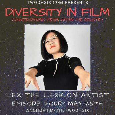S01/E04 - Diversity in Film: A Conversation with LEX The Lexicon Artist