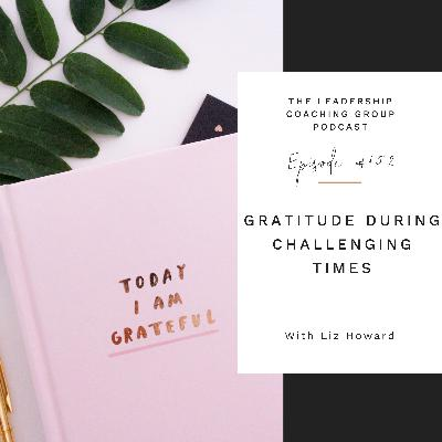 Gratitude During Challenging Times with Liz Howard