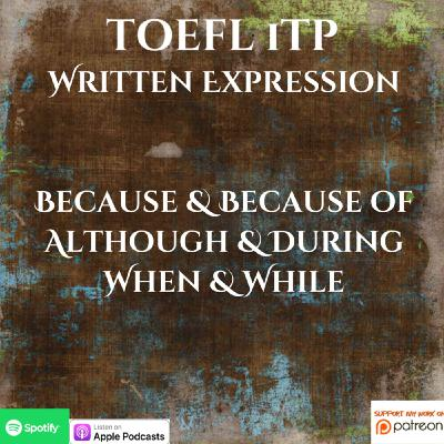 TOEFL iTP | Written Expression | Because & Because of; Although; During or When/While