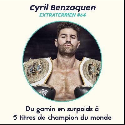 #64 Cyril Benzaquen - Du petit garçon joufflu à champion du monde de Kickboxing