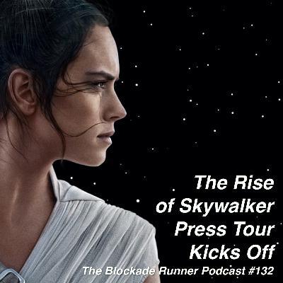 The Rise of Skywalker Press Tour Kicks Off - The Blockade Runner Podcast #132