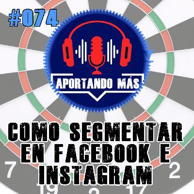 Como Segmentar En Facebook e Instagram | #074 - Aportandomas.com