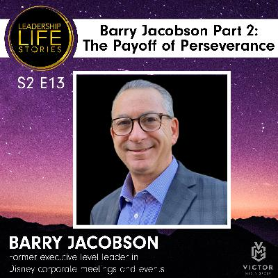 Barry Jacobson, Part 2: The Payoff of Perseverance