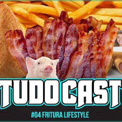 TudoCast #004 - Fritura LifeStyle