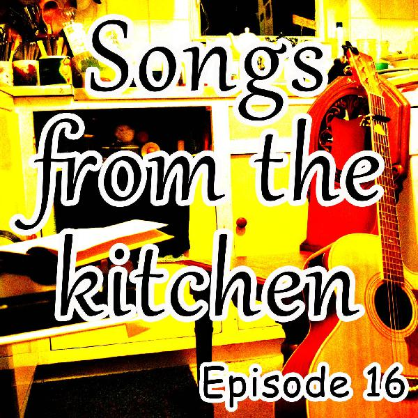 Songs from the kitchen episode 16