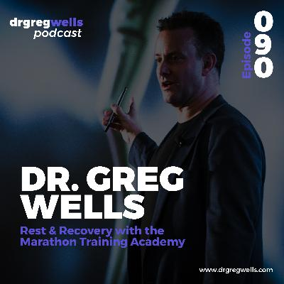 #90. Dr. Greg Wells on Rest & Recovery with the Marathon Training Academy