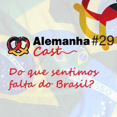 #29 Do que sentimos falta do Brasil?