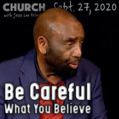 09/27/20 Be Careful What You Believe (Church)
