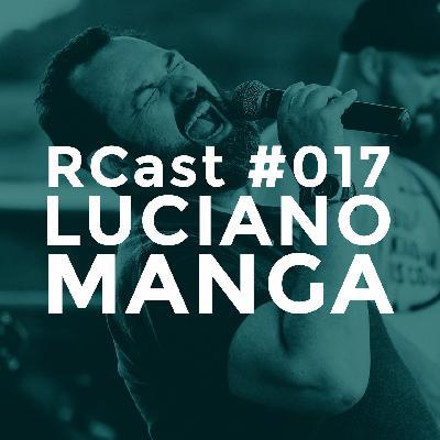 RCast #017 - LUCIANO MANGA