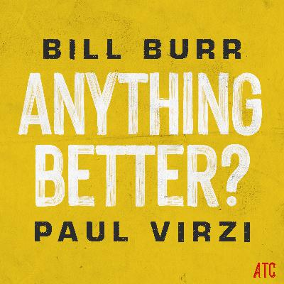 Introducing: Anything Better? Podcast with Bill Burr & Paul Virzi