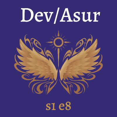 s1e8 Dev/Asur (Indian Mithya Fantasy)