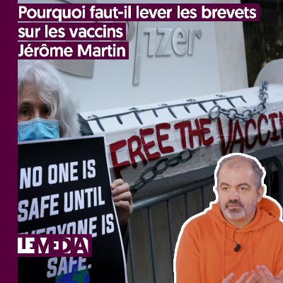 Entractu | Pourquoi faut-il lever les brevets sur les vaccins | Jérôme Martin