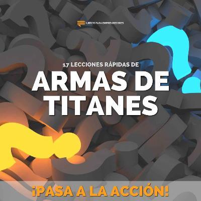 Armas de Titanes: 17 Lecciones Rápidas - ¡Pasa a la Acción! 004