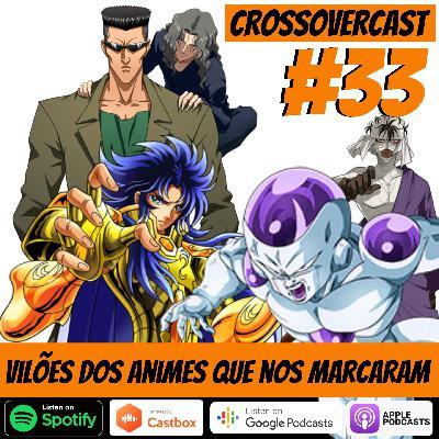 CrossoverCast 33 – Vilões dos Animes que nos Marcaram