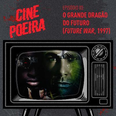 Cine Poeira S01E03 - O GRANDE DRAGÃO DO FUTURO (1997)