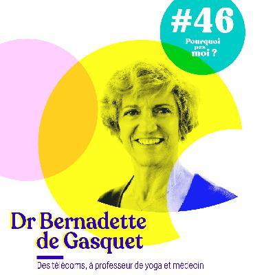 46 Dr Bernadette de Gasquet : A 38 ans (3 enfants) devenir médecin et professeur de yoga