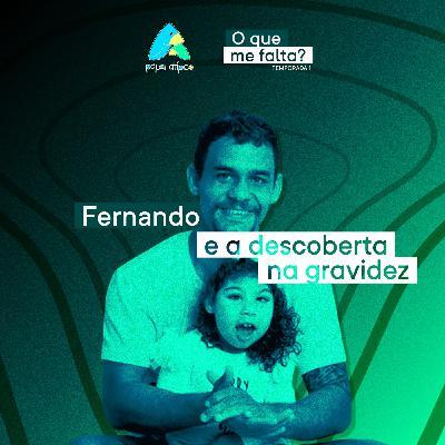Episódio 01 - Fernando e a descoberta na gravidez