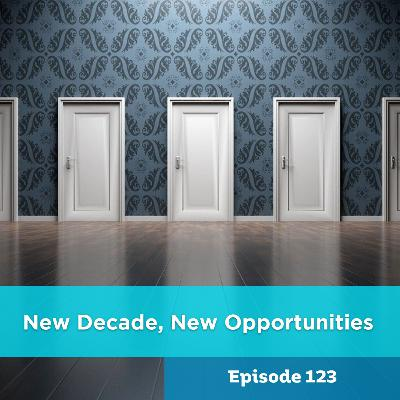 Episode 123: New Decade, New Opportunities