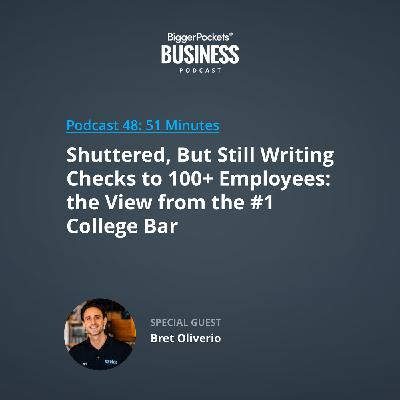 48: Shuttered, But Still Writing Checks to 100+ Employees: the View from the #1 College Bar with Bret Oliverio