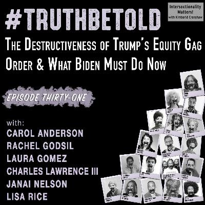 31. #TruthBeTold: The Destructiveness of Trump's Equity Gag Order & What Biden Must Do Now