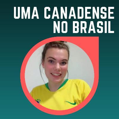 #22: Como uma intercambista canadense que mora no Brasil vê o nosso país?