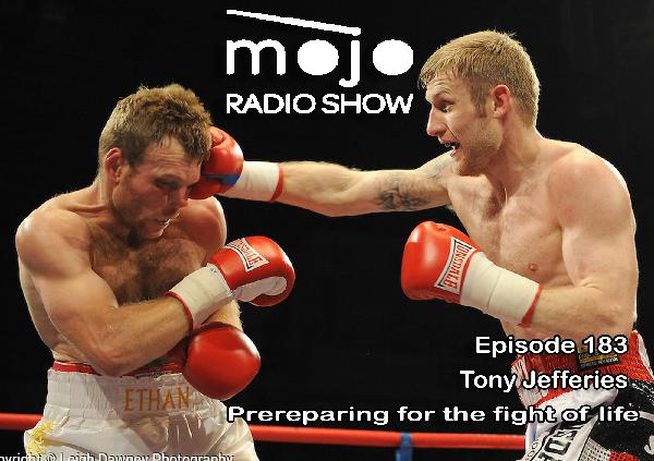 The Mojo Radio Show EP 183: Preparing For The Fight Of Life - Olympic Medallist Tony Jefferies