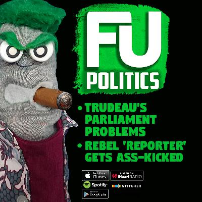 FU_POLITICS - TRUDEAU'S PARLIAMENTARY PROBLEMS AND REBEL IS REVOLTING!