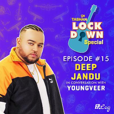 Ep 15: 9x Tashan Lockdown Special ft. Deep Jandu