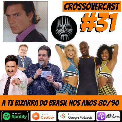 CrossoverCast 31 – A TV Bizarra do Brasil nos anos 80/90