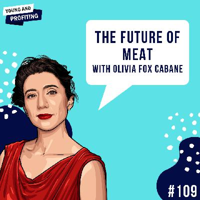 #109: The Future Of Food with Olivia Fox Cabane [Spotlight on Alternative Protein]