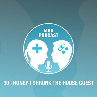 30 : Honey I Shrunk the House Guest
