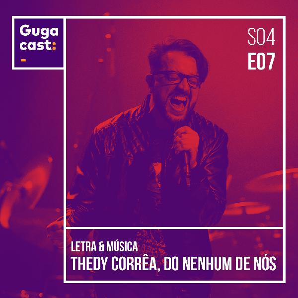 Gugacast Letra & Música - Thedy Corrêa, do Nenhum de Nós - S04E07