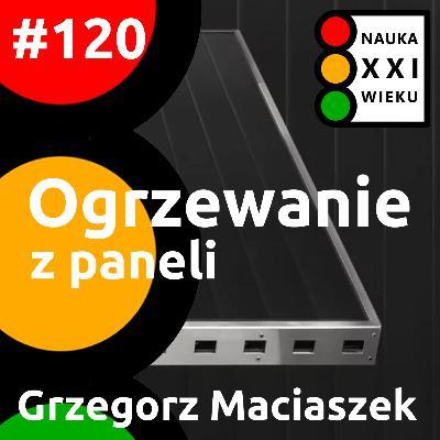 #120 - Ogrzewanie z paneli. Grzegorz Maciaszek