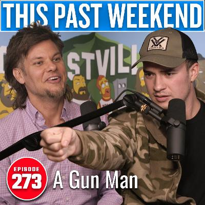 A Gun Man | This Past Weekend #273