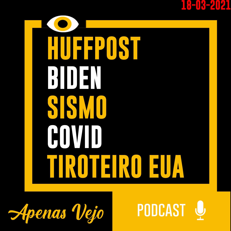 Apenas Vejo-HuffPost, Biden, Sismo, COVID e Tiroteiro EUA