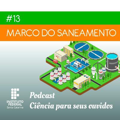 #13 | Ciência para seus ouvidos: O que muda com o Marco do Saneamento?