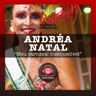 Ep. 25 - Andrea Natal - Meu Carnaval Inesquecível